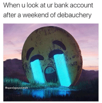 😂 @openlygayanimals . . . . emoji 😭 emoticon funny funnymemes funnyvideos haha bruh sad depression depressionquotes omg debauchery party hungover hungoveraf brunch sundayvibes tumblr tumblrgirl girls blacchyna kardashians jokes 😂 edgymemes edgyhumor idgaf @andreasjd: When u look at ur bank account  after a weekend of debauchery  @openlygayanimals 😂 @openlygayanimals . . . . emoji 😭 emoticon funny funnymemes funnyvideos haha bruh sad depression depressionquotes omg debauchery party hungover hungoveraf brunch sundayvibes tumblr tumblrgirl girls blacchyna kardashians jokes 😂 edgymemes edgyhumor idgaf @andreasjd