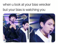 Bias, You, and Look: when u look at your bias wrecker  but your bias is watching you  COUNT  ош