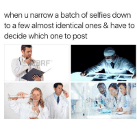 Memes, Selfie, and 🤖: when u narrow a batch of selfies down  to a few almost identical ones & have to  decide which one to post  ERF