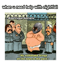 Lol whorin myself out😝😝😝😝😝 destinymemes destinymeme destinyfail destiny crota guardian glimmer gamer meme nightfall gamer gamermeme nerd destinythegame: when u need help with nightfall  Odestinyguardianmeme  My milkshake brings  all the boys to the yard  iop Lol whorin myself out😝😝😝😝😝 destinymemes destinymeme destinyfail destiny crota guardian glimmer gamer meme nightfall gamer gamermeme nerd destinythegame