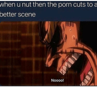 Have y'all ever tried to keep on nutting after you already nutted: when u nut then the porn cuts to a  better  scene Have y'all ever tried to keep on nutting after you already nutted