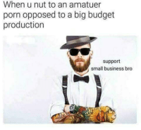 "<p>All day every Day (by pam_loves_coke ) via /r/dank_meme <a href=""http://ift.tt/2rZNIuh"">http://ift.tt/2rZNIuh</a></p>: When u nut to an amatuer  porn opposed to a big budget  production  support  small business bro <p>All day every Day (by pam_loves_coke ) via /r/dank_meme <a href=""http://ift.tt/2rZNIuh"">http://ift.tt/2rZNIuh</a></p>"