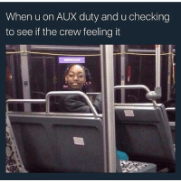 """Huh, Shit, and The Crew: When u on AUX duty and u checking  to see if the crew feeling it """"This shit hard huh?"""" 😏"""