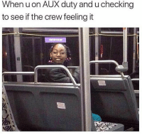 It's Lit, Lit, and Memes: When u on AUX duty and u checking  to see if the crew teeling i When the crew passes you the AUX cord and its lit 🔥🎶😂 @worldstar WSHH