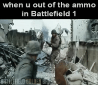 Battlefield: when u out of the ammo  in Battlefield 1  BATTLEFIELD tOLIEN