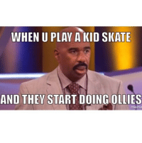 On the real 🙄😤 skatermemes: WHEN U PLAY A KID SKATE  AND THEY START DOINGOLLIES  mema On the real 🙄😤 skatermemes