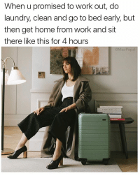 Laundry, Work, and Home: When u promised to work out, do  laundry, clean and go to bed early, but  then get home from work and sit  there like this for 4 hours  @MasiPopa @masipopal writes about me in his diary