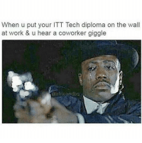 Africa, Memes, and 🤖: When u put your ITT Tech diploma on the wall  at work & u hear a coworker giggle  @africa ndbo