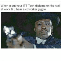 Fam, Memes, and Work: When u put your ITT Tech diploma on the wall  at work & u hear a coworker giggle Toilet paper fam 😩😩😩😩😂