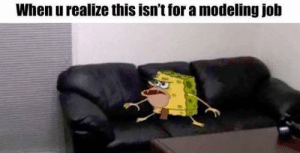 Casting Couch, Couch, and Job: When u realize this isn't for a modeling job Casting Couch