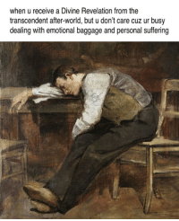 World, Classical Art, and Suffering: when u receive a Divine Revelation from the  transcendent after-world, but u don't care cuz ur busy  dealing with emotional baggage and personal suffering