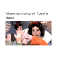 tag the squad 😂: When u roast someone in front of ur  friends tag the squad 😂