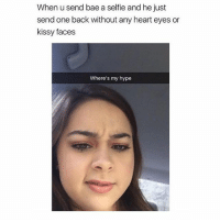 This irrationally annoys me 🤬 giveushype Tag bae 🤭 @teengirlclub @teengirlclub @teengirlclub: When u send bae a selfie and he just  send one back without any heart eyes or  kissy faces  Where's my hype This irrationally annoys me 🤬 giveushype Tag bae 🤭 @teengirlclub @teengirlclub @teengirlclub