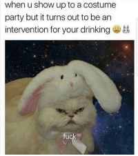 What the shit guys: when u show up to a costume  party but it turns out to be an  intervention for your drinking8 What the shit guys