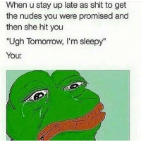 """Nochill😂😂😂: When u stay up late as shit to get  the nudes you were promised and  then she hit you  """"Ugh Tomorrow, I'm sleepy""""  You: Nochill😂😂😂"""