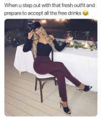 Fresh, Funny, and Free: When u step out with that fresh outfit and  prepare to accept all the free drinks  0 Hahaha finessing @FashionNova