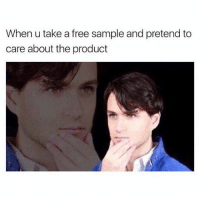 Hmm: When u take a free sample and pretend to  care about the product Hmm