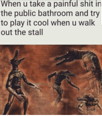 I dont smell anything: When u take a painful shit in  the public bathroom and try  to play it cool when u walk  out the stall I dont smell anything