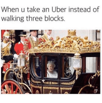 Memes, Uber, and 🤖: When u take an Uber instead of  walking three blocks So long, peasants 👸🏼 goodgirlwithbadthoughts 💅🏼