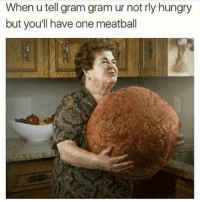 Funny, Meatballs, and Grams: When u tell gram gram ur notrly hungry  but you'll have one meatball Please gram gram don't do this (@sonny5ideup)
