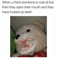 4 Real tho! 😂 https://t.co/ZAQFbrYCXr: When u think someone is cute af but  then they open their mouth and they  have fucked up teeth 4 Real tho! 😂 https://t.co/ZAQFbrYCXr
