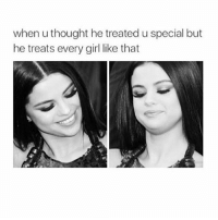 I' m so sick of that same old love that shit it tears me up: when u thought he treated u special but  he treats every girl like that I' m so sick of that same old love that shit it tears me up