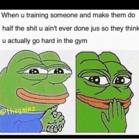😈: When u training someone and make them do  half the shit u ain't ever done jus so they think  u actually go hard in the gym  theg 😈