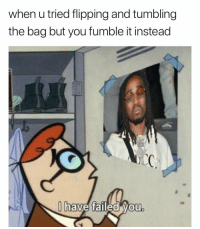 Memes, 🤖, and You: when u tried flipping and tumbling  the bag but you fumble it instead  have falea vou I have failed you 😭😂 https://t.co/Cs6on8EaQO
