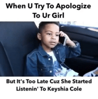 😂😂😂😂😂 Sorry relationshipissues funniest15seconds From @curantchristian: When U Try To Apologize  To Ur Girl  But it's Too Late Cuz She Started  Listenin' To Keyshia Cole 😂😂😂😂😂 Sorry relationshipissues funniest15seconds From @curantchristian