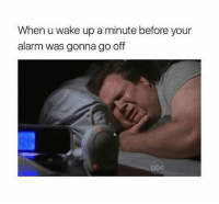 Memes, Shit, and The Worst: When u wake up a minute before your  alarm was gonna go off Literally the worst shit ever