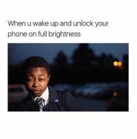 Dank, Munch, and Bright: When u wake up and unlock your  phone on full brightness gonna get me some peng munch