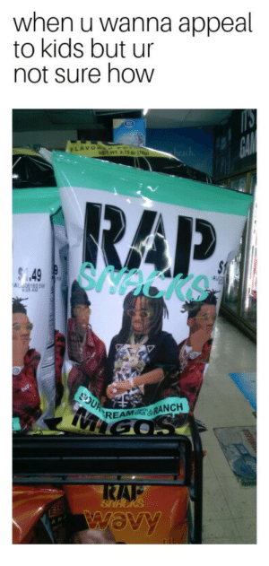 Dank, Memes, and Rap: when u wanna appeal  to kids but ur  not sure how  GAIL  FLAVOR o Po  heach  NET WT. 2.75 0z (78g)  RAP  SNecke  $1  AUG  19  $1.49  A 8185 SW  OUR  REAMR&RANCH  RAF  SNACKS  wOvy  E'S Advertising your product like a pro. by placebo1218 FOLLOW 4 MORE MEMES.