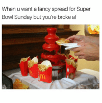 Funny, Fancy, and Broke AF: When u want a fancy spread for Super  Bowl Sunday but you're broke af Omg a ketchup fountain is fucking legendary but also soooo gross. Now if that were honey mustard we'd b in business (@sadmichaeljordan)
