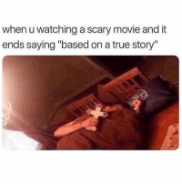 "Funny, Memes, and True: when u watching a scary movie and it  ends saying ""based on a true story"" SarcasmOnly"