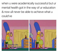 - Trending Memes: when u were academically successful but ur  mental health got in the way of ur education  & now ull never be able to achieve what u  could've  At times like this  guess all you can do is laugh - Trending Memes