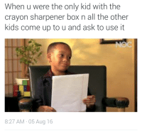 Bitch, Blackpeopletwitter, and Kids: When u were the only kid with the  crayon sharpener box n all the other  kids come up to u and ask to use it  8:27 AM.05 Aug 16 <p>That&rsquo;s right you my bitch (via /r/BlackPeopleTwitter)</p>