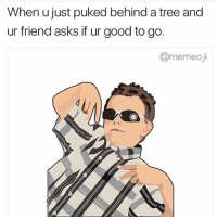 Meme, Good, and Link: When ujust puked behind a tree and  ur friend asks if ur good to go.  @memeoji We made these sick new @memeoji meme stickers and they are perfect. Get them at the link in my bio