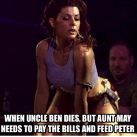 For those who saw civil war.. aunt may thicc af 😏: WHEN UNCLE BEN DIES, BUT AUNTMAY  NEEDS TO PAY THE BILLS AND FEED PETER For those who saw civil war.. aunt may thicc af 😏