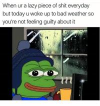 👈 Me as fuck tomorrow! 😊😂😂: When ur a lazy piece of shit everyday  but today u woke up to bad weather so  you're not feeling guilty about it  샤  asiPopa 👈 Me as fuck tomorrow! 😊😂😂