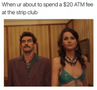 Club, Memes, and Strip Club: When ur about to spend a $20 ATM fee  at the strip club check out ComradeDetective on @AmazonVideo ad