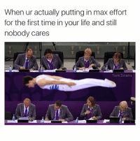 Life, Time, and Dank Memes: When ur actually putting in max effort  for the first time in your life and still  nobody cares  Tank Sinatra @tank.sinatra is hilarious