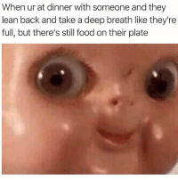 Food, Gym, and Lean: When ur at dinner with someone and they  lean back and take a deep breath like they're  full, but there's still food on their plate *heavy breathing* . @DOYOUEVEN 👈🏼 FREE SHIPPING ON ALL orders 🚚🌍 just tap the link in our BIO ✔️