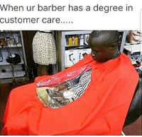 Barber, Funny, and Degree: When ur barber has a degree in  customer care.... Yess need this