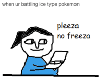 No Meme: when ur battling ice type pokemon  pleeza  no freeza  CAP
