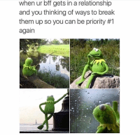 Fake, Life, and Memes: when ur bff gets in a relationship  and you thinking of ways to break  them up so you can be priority #1  again If you get a girl, I cut you off because I can't have fake people in my life like that.