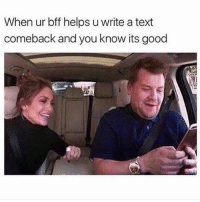 Girl, Good, and Text: When ur bff helps u write a text  comeback and you know its good Take that sucker 🍭 Tag your bestie and tell them why you ❤️ them.