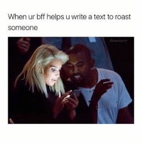 Roast, Text, and Girl Memes: When ur bff helps u write a text to roast  someone  @basicbitch Tag ur bff!