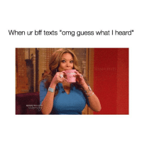 "Omg, Guess, and Girl Memes: When ur bff texts ""omg guess what I heard""  Wendy *focused*"