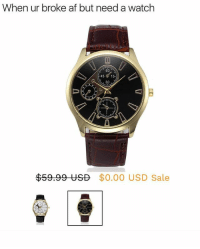 """For a limited time @mensfashion.empire is giving away their """"Invictus"""" Quartz watch FOR FREE to EVERYONE! Get yours on MensFashionEmpire.com (Link in their bio!) @mensfashion.empire: When ur broke af but need a watch  60  45 ' 15  30  $59.99 USD  $0.00 USD Sale For a limited time @mensfashion.empire is giving away their """"Invictus"""" Quartz watch FOR FREE to EVERYONE! Get yours on MensFashionEmpire.com (Link in their bio!) @mensfashion.empire"""