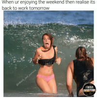 Memes, The Weekend, and 🤖: When ur enjoying the weekend then realise its  back to work tomorrow  ILMAn  EVERYTIME Aint this the truth 😭 @rubarb_and_custard